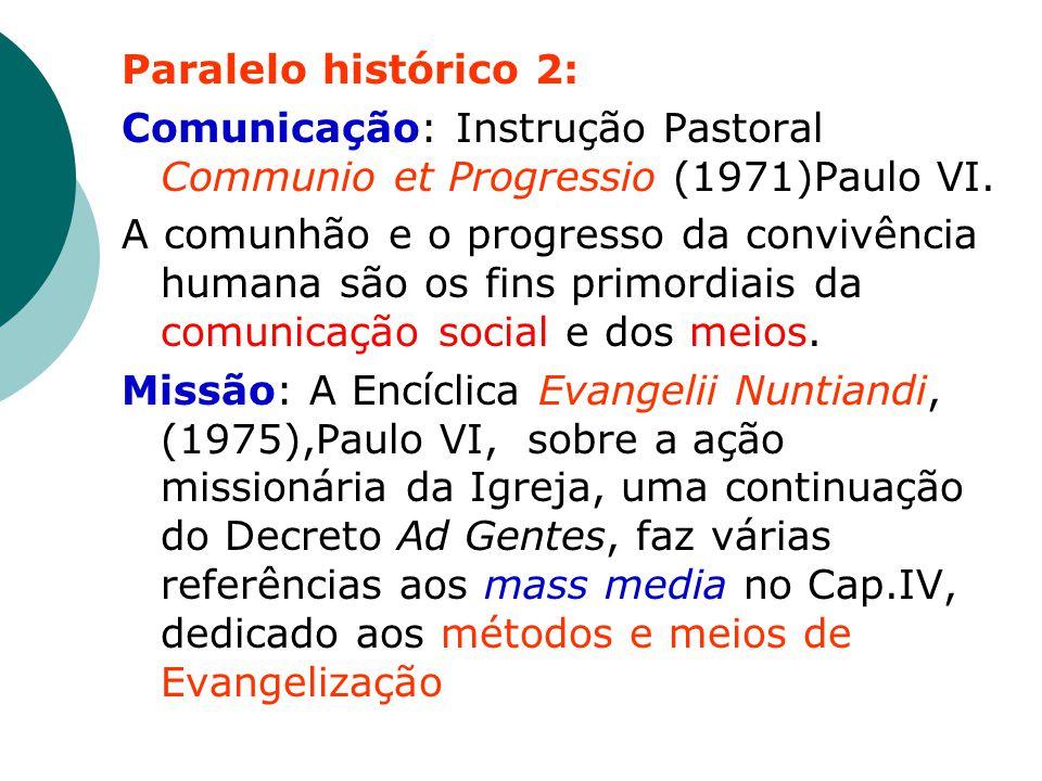 Paralelo histórico 2: Comunicação: Instrução Pastoral Communio et Progressio (1971)Paulo VI.