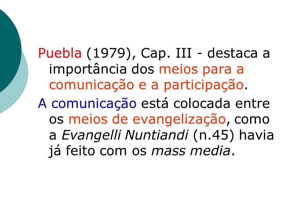 Puebla (1979), Cap. III - destaca a importância dos meios para a comunicação e a participação.