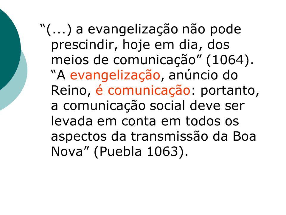 (...) a evangelização não pode prescindir, hoje em dia, dos meios de comunicação (1064).