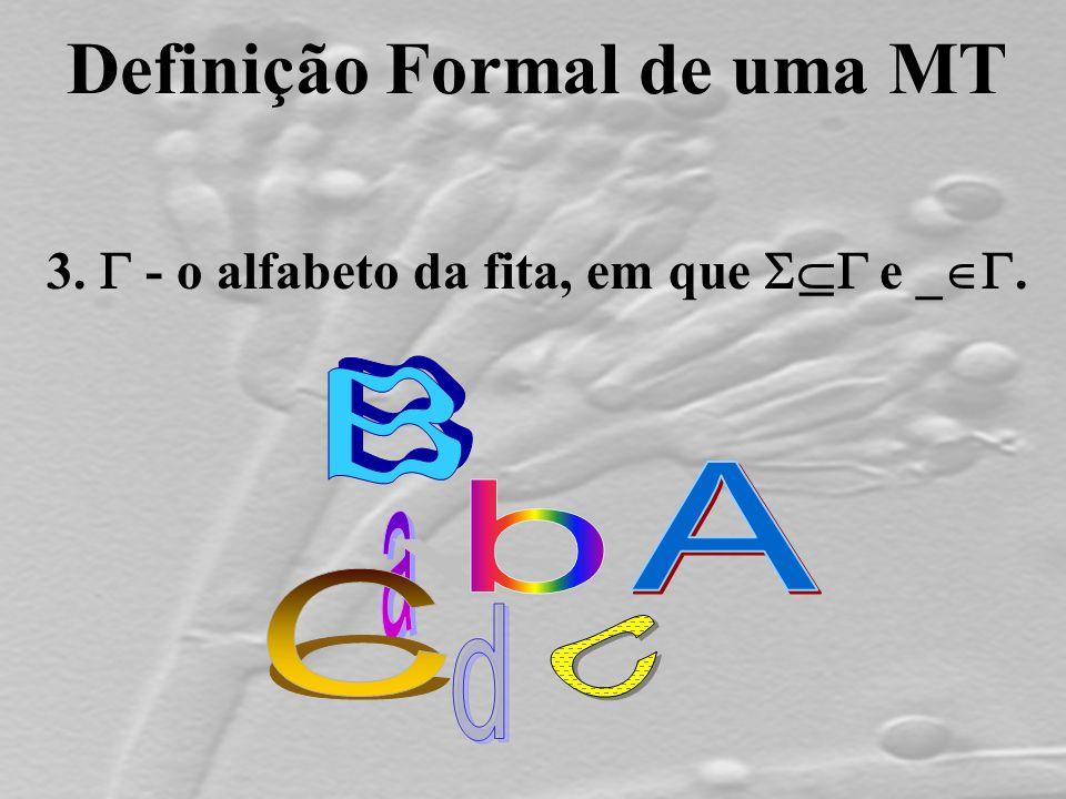 Definição Formal de uma MT 3.  - o alfabeto da fita, em que  e _ .