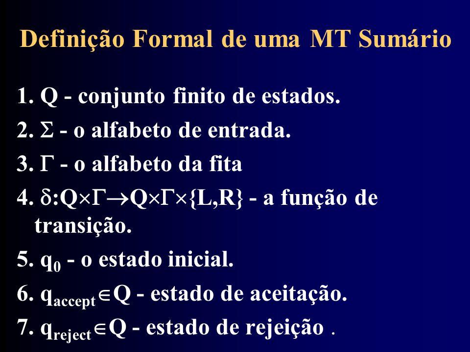 Definição Formal de uma MT Sumário 1. Q - conjunto finito de estados. 2.  - o alfabeto de entrada. 3.  - o alfabeto da fita 4.  :Q  Q  {L,R}