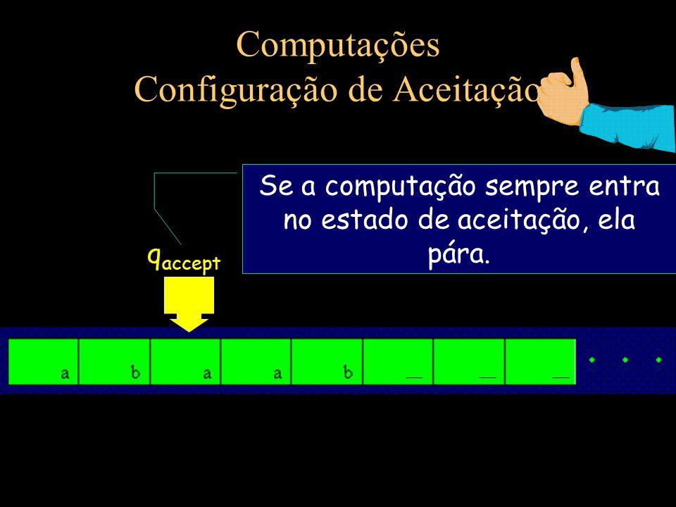Computações Configuração de Aceitação q accept Se a computação sempre entra no estado de aceitação, ela pára.