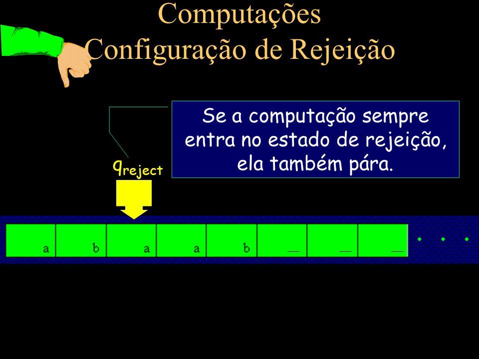 Computações Configuração de Rejeição q reject Se a computação sempre entra no estado de rejeição, ela também pára.