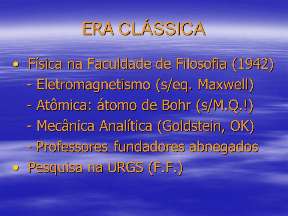 ERA CLÁSSICA Física na Faculdade de Filosofia (1942) Física na Faculdade de Filosofia (1942) - Eletromagnetismo (s/eq.