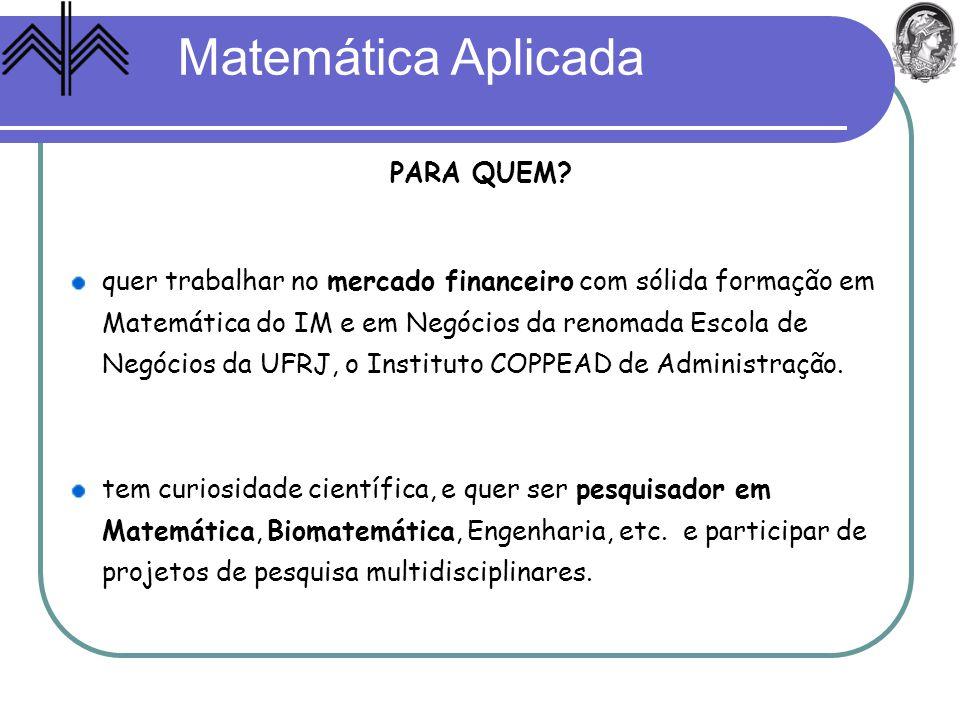 Matemática Aplicada quer trabalhar no mercado financeiro com sólida formação em Matemática do IM e em Negócios da renomada Escola de Negócios da UFRJ,