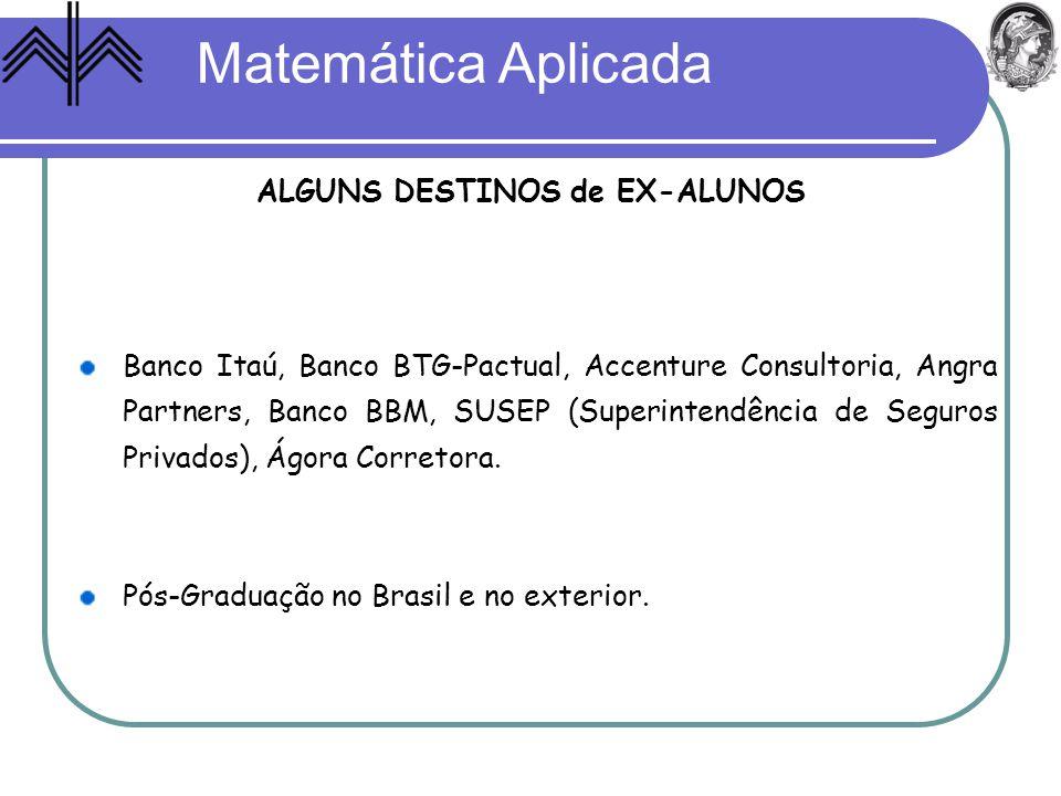 ALGUNS DESTINOS de EX-ALUNOS Banco Itaú, Banco BTG-Pactual, Accenture Consultoria, Angra Partners, Banco BBM, SUSEP (Superintendência de Seguros Priva