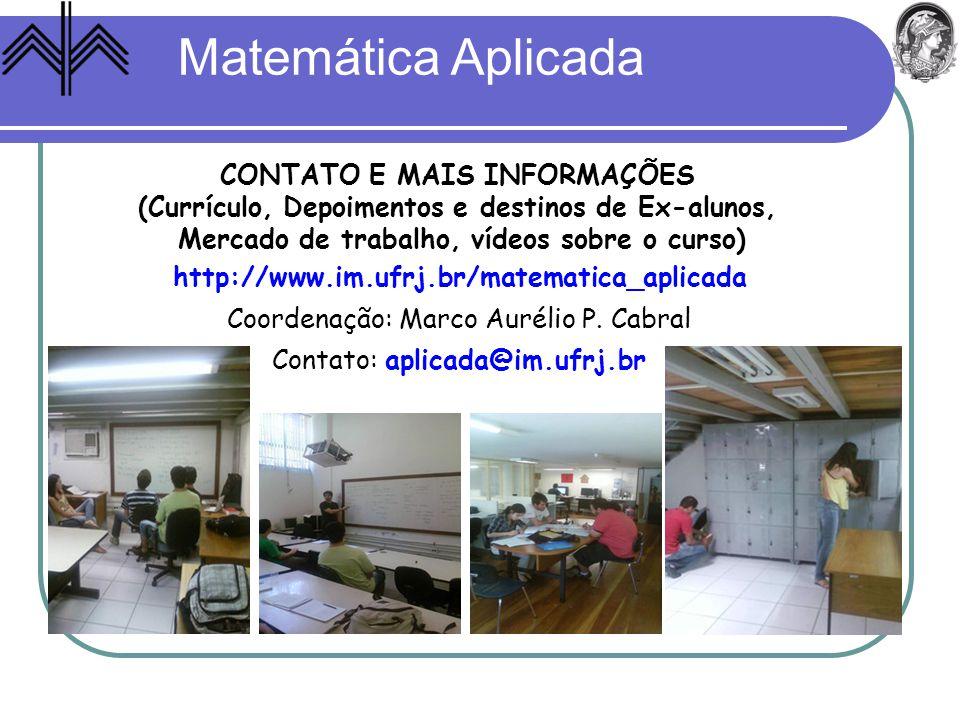 http://www.im.ufrj.br/matematica_aplicada Coordenação: Marco Aurélio P. Cabral Contato: aplicada@im.ufrj.br CONTATO E MAIS INFORMAÇÕES (Currículo, Dep