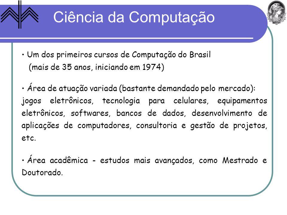 Um dos primeiros cursos de Computação do Brasil (mais de 35 anos, iniciando em 1974) Área de atuação variada (bastante demandado pelo mercado): jogos