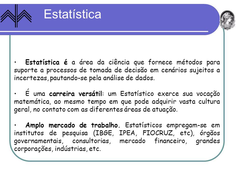 Estatística Estatística é a área da ciência que fornece métodos para suporte a processos de tomada de decisão em cenários sujeitos a incertezas, pauta