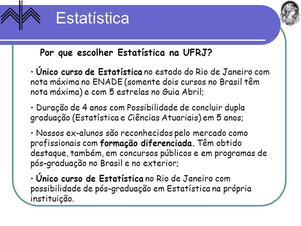 Estatística Por que escolher Estatística na UFRJ? Único curso de Estatística no estado do Rio de Janeiro com nota máxima no ENADE (somente dois cursos