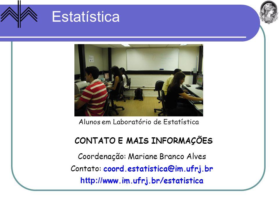 Estatística CONTATO E MAIS INFORMAÇÕES Coordenação: Mariane Branco Alves Contato: coord.estatistica@im.ufrj.br http:// www.im.ufrj.br/estatistica Alun