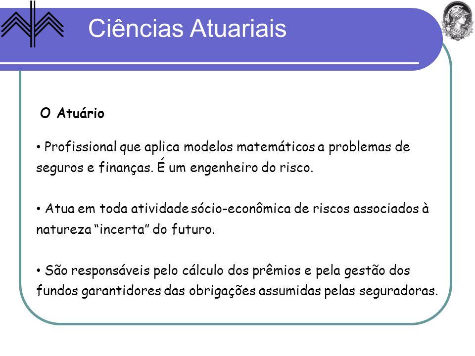 Ciências Atuariais Profissional que aplica modelos matemáticos a problemas de seguros e finanças. É um engenheiro do risco. Atua em toda atividade sóc