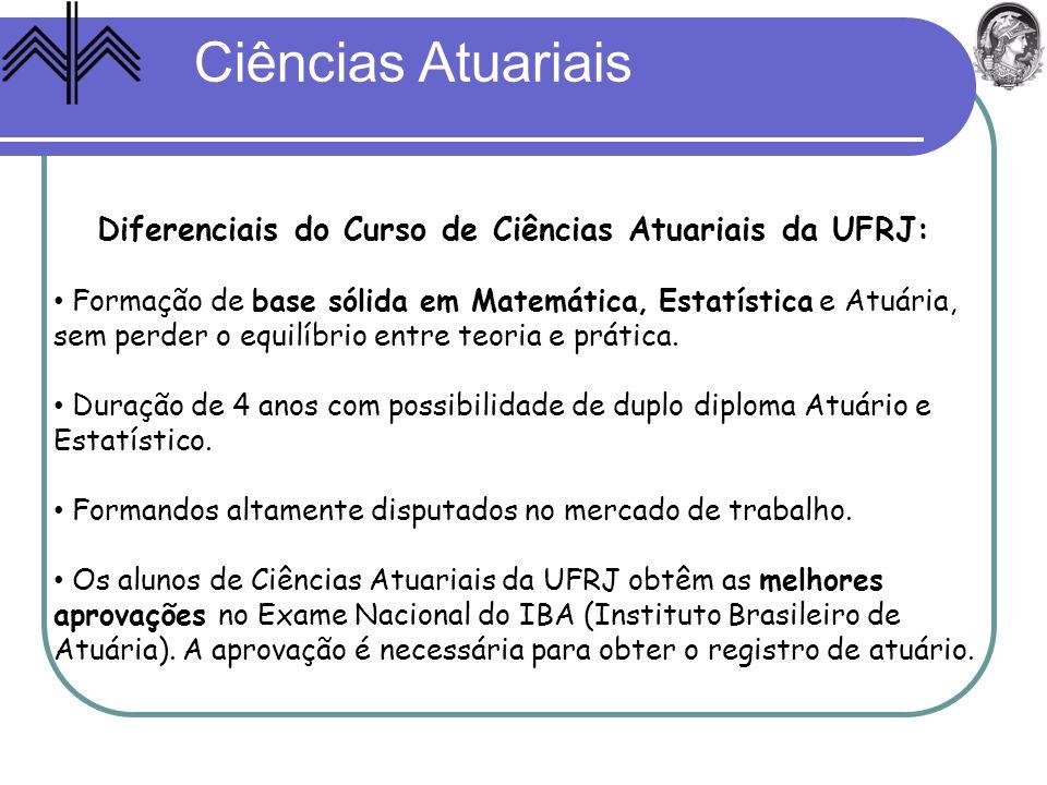 Ciências Atuariais Diferenciais do Curso de Ciências Atuariais da UFRJ: Formação de base sólida em Matemática, Estatística e Atuária, sem perder o equ