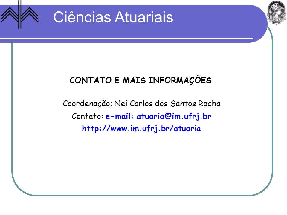 Ciências Atuariais CONTATO E MAIS INFORMAÇÕES Coordenação: Nei Carlos dos Santos Rocha Contato: e-mail: atuaria@im.ufrj.br http://www.im.ufrj.br/atuar