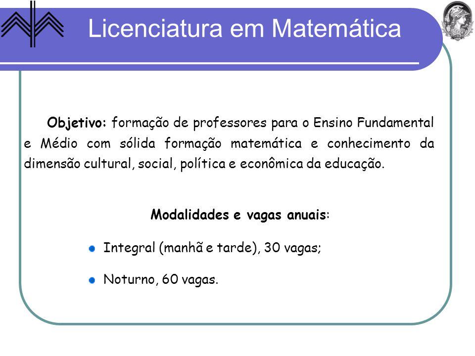 Licenciatura em Matemática Objetivo: formação de professores para o Ensino Fundamental e Médio com sólida formação matemática e conhecimento da dimens