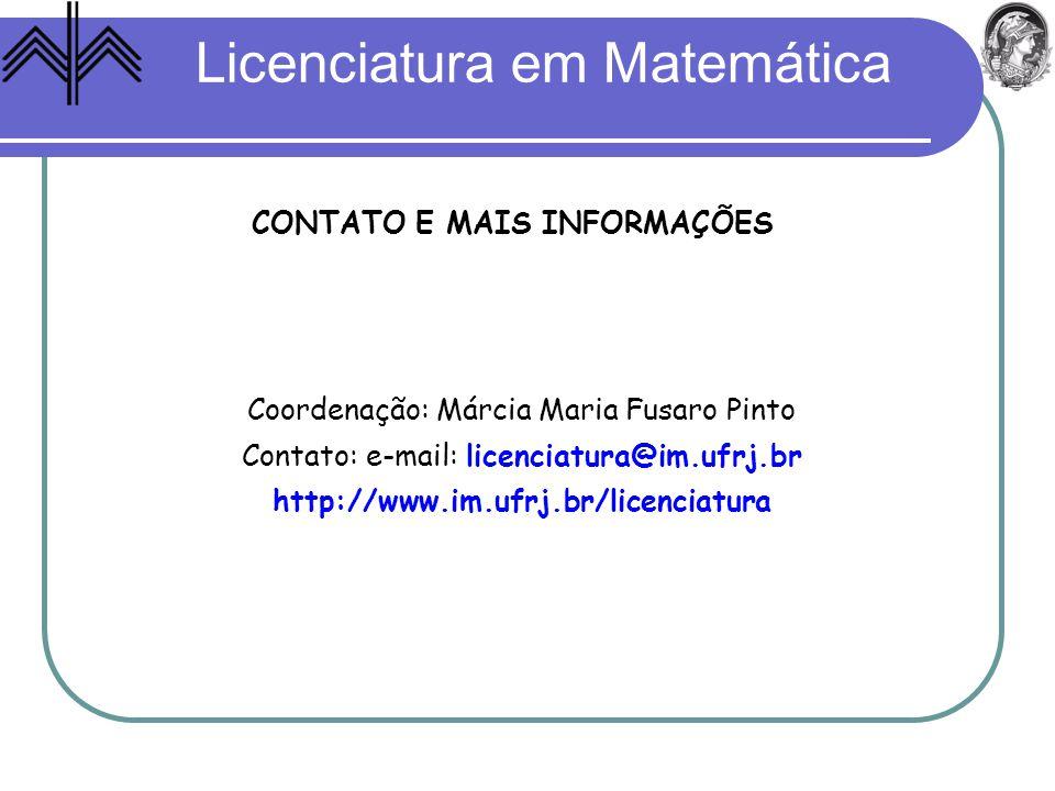 Licenciatura em Matemática Coordenação: Márcia Maria Fusaro Pinto Contato: e-mail: licenciatura@im.ufrj.br http://www.im.ufrj.br/licenciatura CONTATO