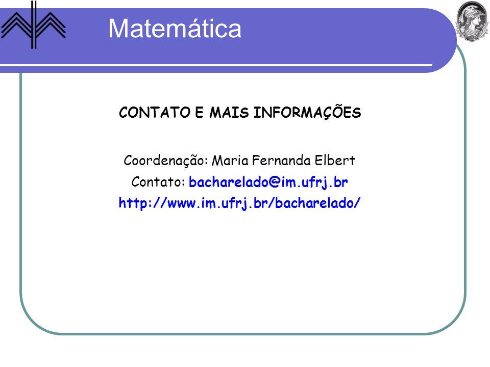 CONTATO E MAIS INFORMAÇÕES Coordenação: Maria Fernanda Elbert Contato: bacharelado@im.ufrj.br http://www.im.ufrj.br/bacharelado/ Matemática