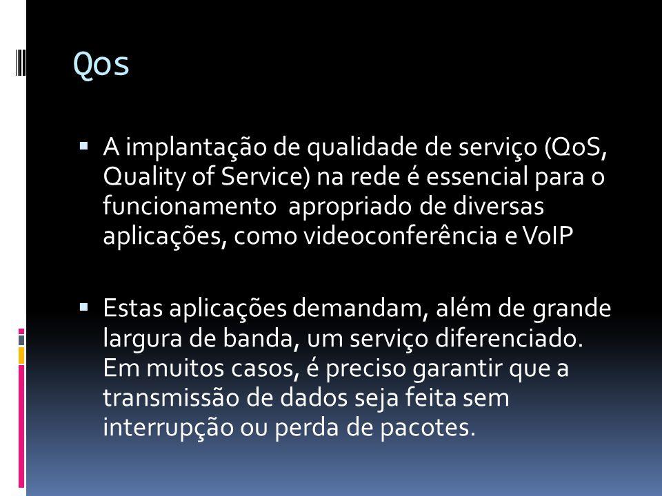 Qos  A implantação de qualidade de serviço (QoS, Quality of Service) na rede é essencial para o funcionamento apropriado de diversas aplicações, como videoconferência e VoIP  Estas aplicações demandam, além de grande largura de banda, um serviço diferenciado.