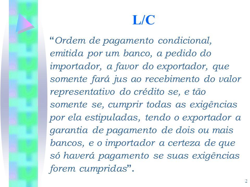 """2 L/C """" Ordem de pagamento condicional, emitida por um banco, a pedido do importador, a favor do exportador, que somente fará jus ao recebimento do va"""