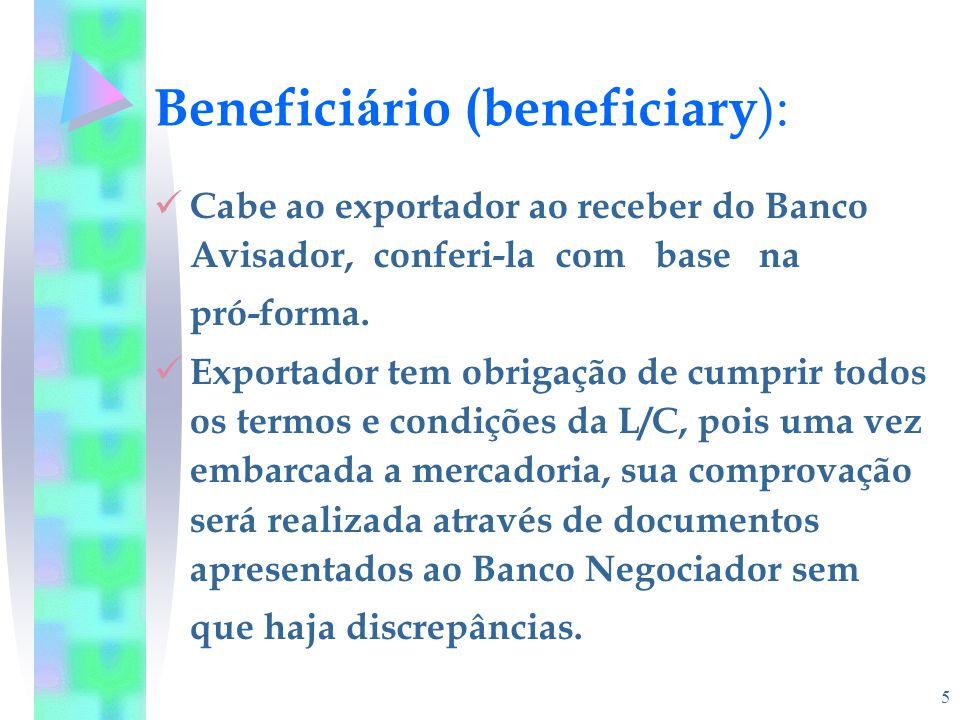 5 Benefici á rio (beneficiary ): Cabe ao exportador ao receber do Banco Avisador, conferi-la com base na pró-forma. Exportador tem obrigação de cumpri