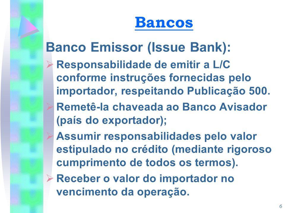 6 Bancos Banco Emissor (Issue Bank):  Responsabilidade de emitir a L/C conforme instruções fornecidas pelo importador, respeitando Publicação 500. 