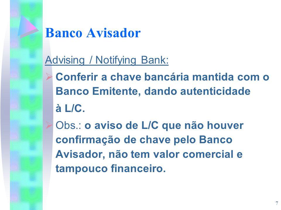 7 Banco Avisador Advising / Notifying Bank:  Conferir a chave bancária mantida com o Banco Emitente, dando autenticidade à L/C.  Obs.: o aviso de L/