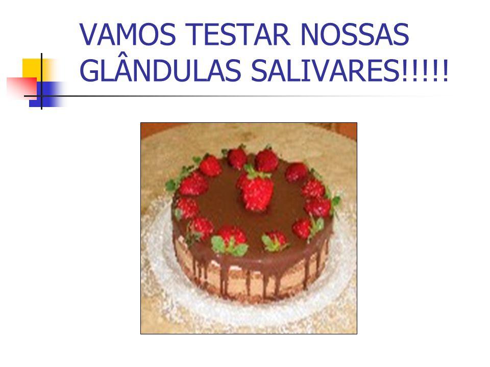 VAMOS TESTAR NOSSAS GLÂNDULAS SALIVARES!!!!!