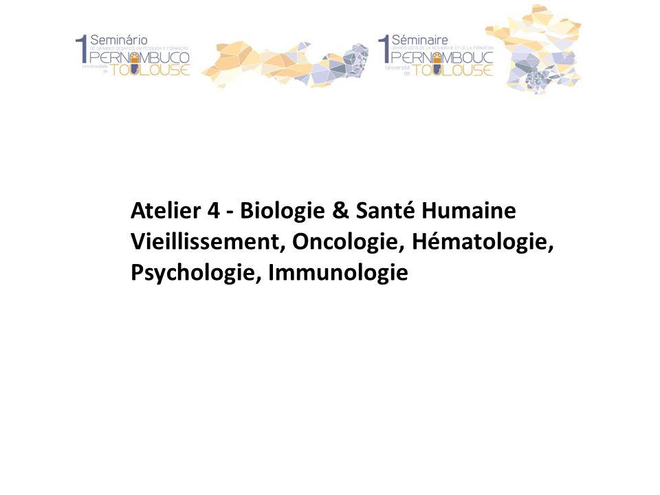 Atelier 4 - Biologie & Santé Humaine Vieillissement, Oncologie, Hématologie, Psychologie, Immunologie