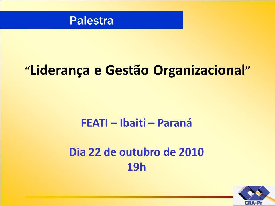 """"""" Liderança e Gestão Organizacional """" FEATI – Ibaiti – Paraná Dia 22 de outubro de 2010 19h Palestra"""