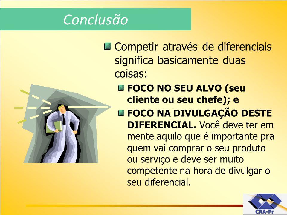 Competir através de diferenciais significa basicamente duas coisas: FOCO NO SEU ALVO (seu cliente ou seu chefe); e FOCO NA DIVULGAÇÃO DESTE DIFERENCIA