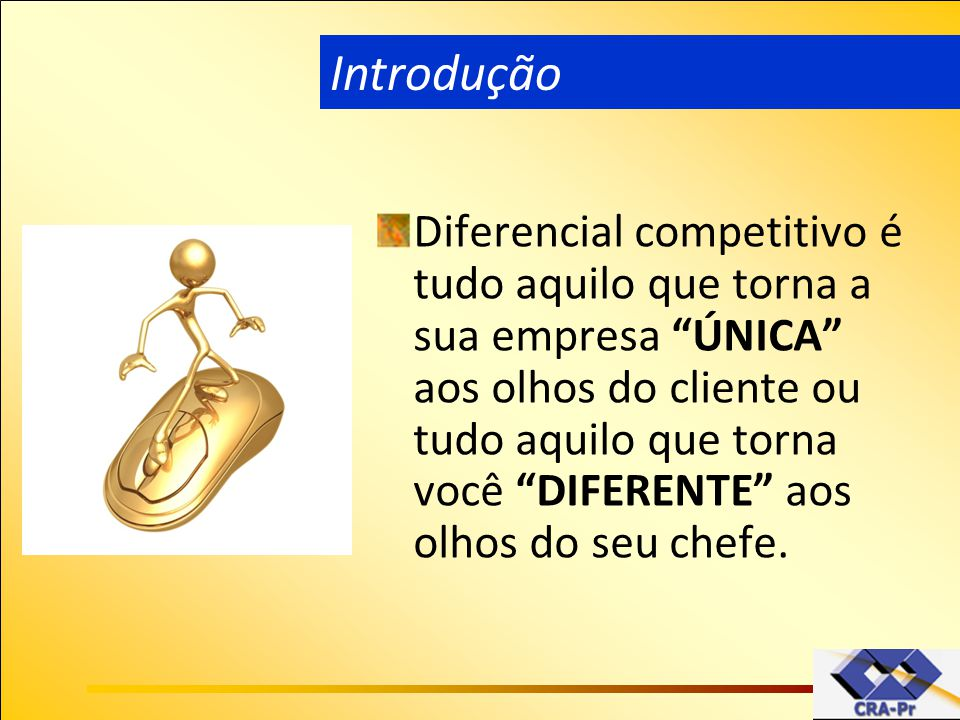 """Diferencial competitivo é tudo aquilo que torna a sua empresa """"ÚNICA"""" aos olhos do cliente ou tudo aquilo que torna você """"DIFERENTE"""" aos olhos do seu"""