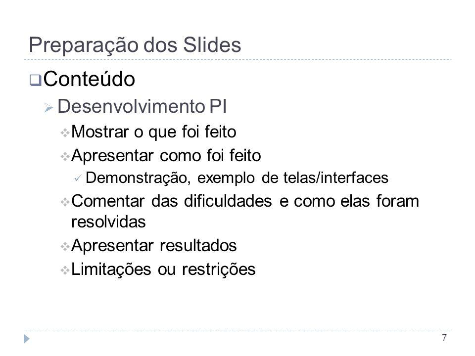 Preparação dos Slides 7  Conteúdo  Desenvolvimento PI  Mostrar o que foi feito  Apresentar como foi feito Demonstração, exemplo de telas/interfaces  Comentar das dificuldades e como elas foram resolvidas  Apresentar resultados  Limitações ou restrições