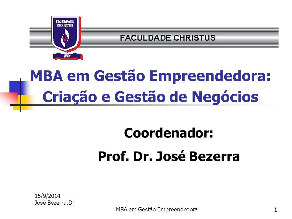 MBA em Gestão Empreendedora1 15/9/2014 José Bezerra,Dr 1 MBA em Gestão Empreendedora: Criação e Gestão de Negócios Coordenador: Prof. Dr. José Bezerra