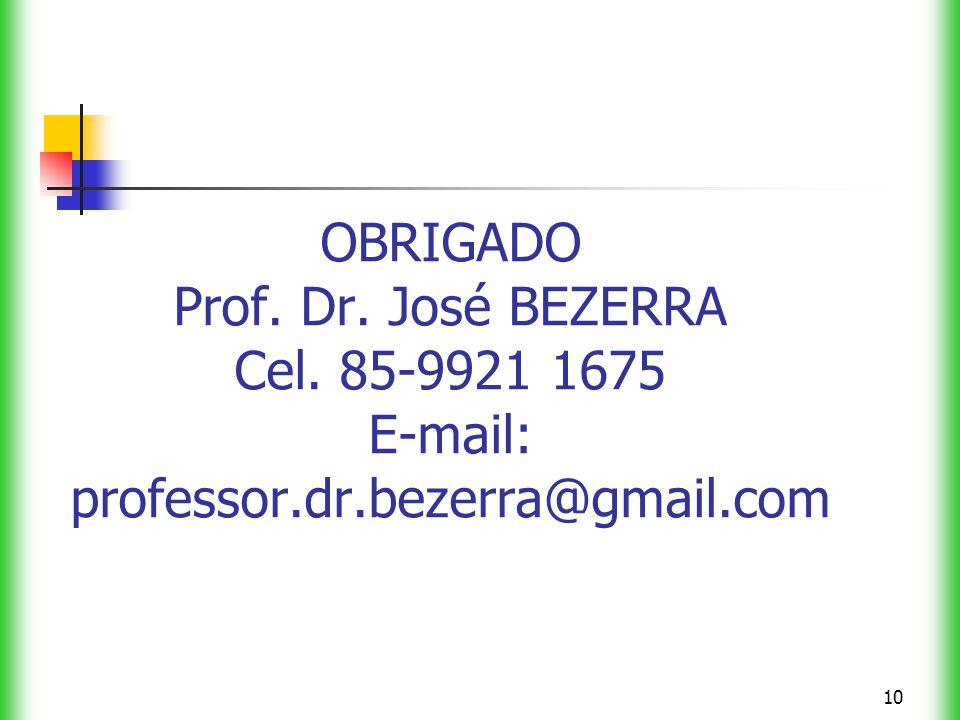 10 OBRIGADO Prof. Dr. José BEZERRA Cel. 85-9921 1675 E-mail: professor.dr.bezerra@gmail.com