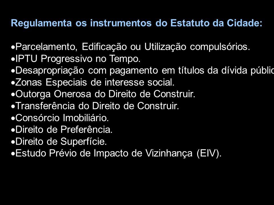 Regulamenta os instrumentos do Estatuto da Cidade:  Parcelamento, Edificação ou Utilização compulsórios.  IPTU Progressivo no Tempo.  Desapropriaçã