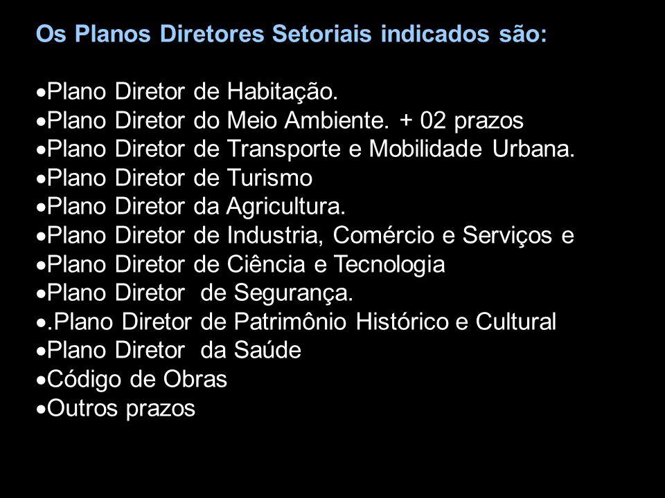 Os Planos Diretores Setoriais indicados são:  Plano Diretor de Habitação.  Plano Diretor do Meio Ambiente. + 02 prazos  Plano Diretor de Transporte