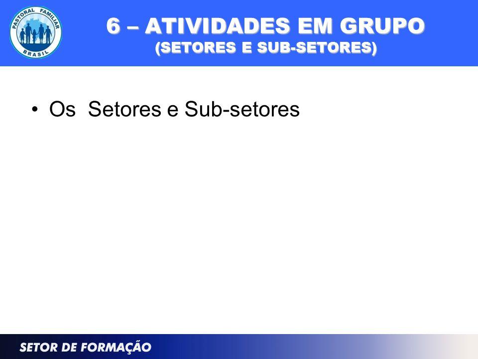 6 – ATIVIDADES EM GRUPO (SETORES E SUB-SETORES) Os Setores e Sub-setores