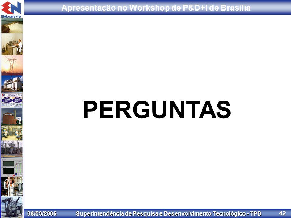 08/03/2006 Superintendência de Pesquisa e Desenvolvimento Tecnológico - TPD Apresentação no Workshop de P&D+I de Brasília 42 PERGUNTAS