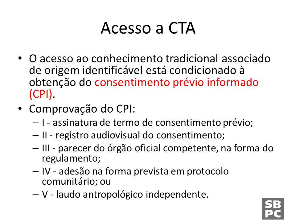 Acesso a CTA O acesso ao conhecimento tradicional associado de origem identificável está condicionado à obtenção do consentimento prévio informado (CPI).