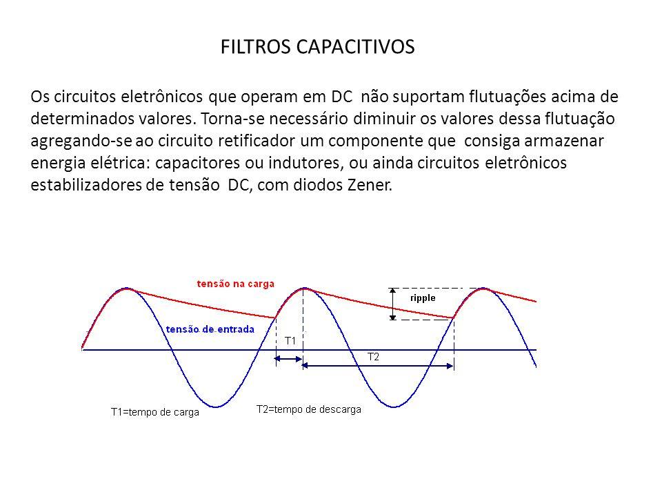 FILTROS CAPACITIVOS Os circuitos eletrônicos que operam em DC não suportam flutuações acima de determinados valores. Torna-se necessário diminuir os v