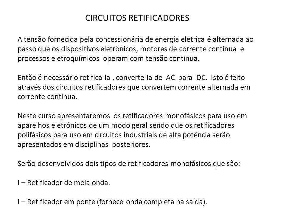 CIRCUITOS RETIFICADORES A tensão fornecida pela concessionária de energia elétrica é alternada ao passo que os dispositivos eletrônicos, motores de co