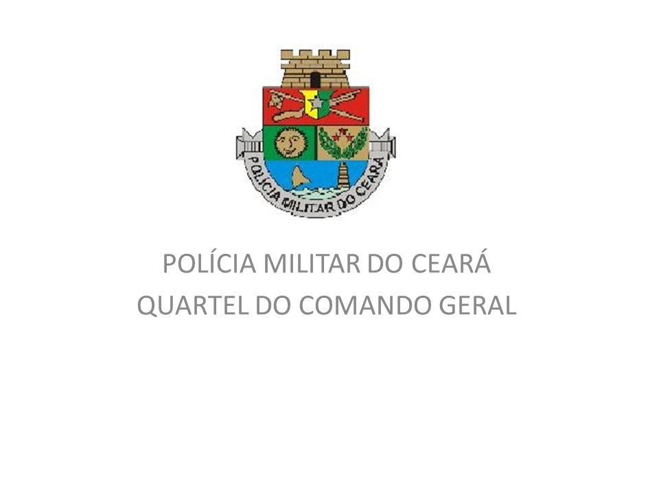 POLÍCIA MILITAR DO CEARÁ QUARTEL DO COMANDO GERAL