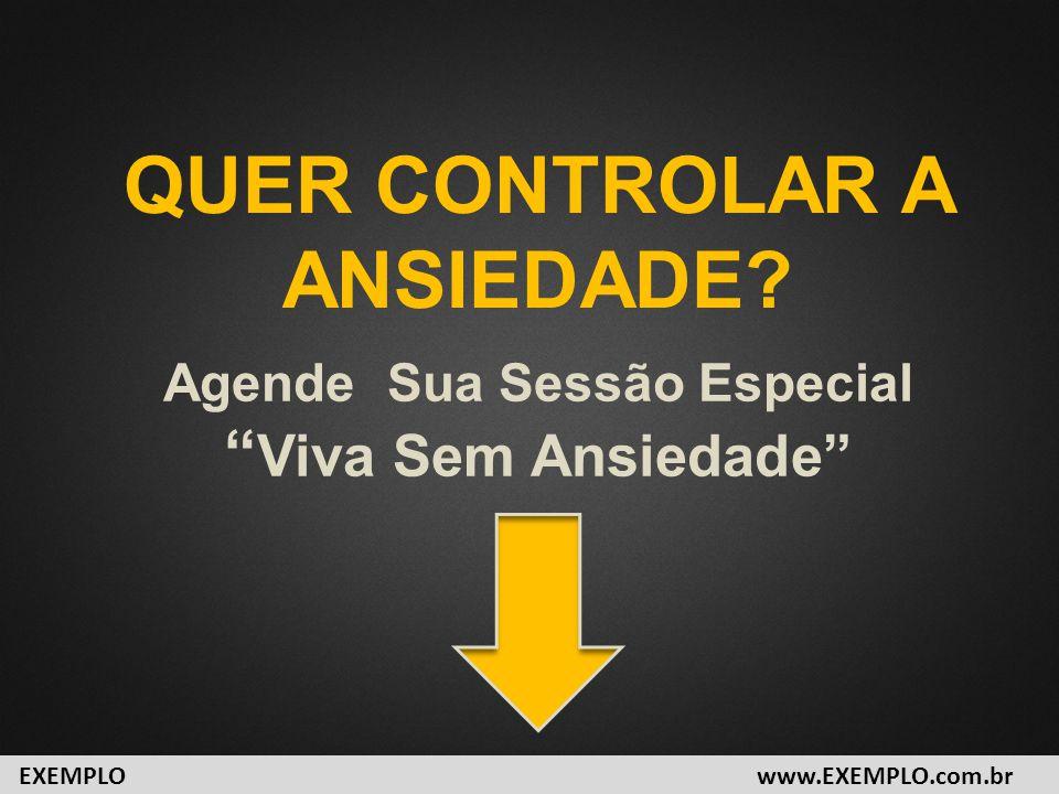 """QUER CONTROLAR A ANSIEDADE? Agende Sua Sessão Especial """" Viva Sem Ansiedade"""" www.EXEMPLO.com.brEXEMPLO"""