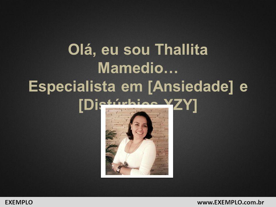 Olá, eu sou Thallita Mamedio… Especialista em [Ansiedade] e [Distúrbios XZY] www.EXEMPLO.com.brEXEMPLO