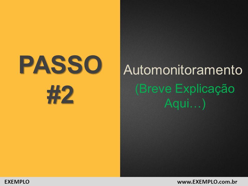 Automonitoramento PASSO#2 (Breve Explicação Aqui…) www.EXEMPLO.com.brEXEMPLO