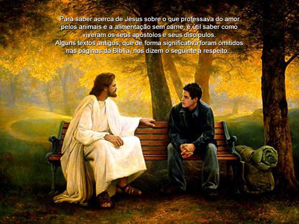 Para saber acerca de Jesus sobre o que professava do amor pelos animais e a alimentação sem carne, é útil saber como viveram os seus apóstolos e seus discípulos.