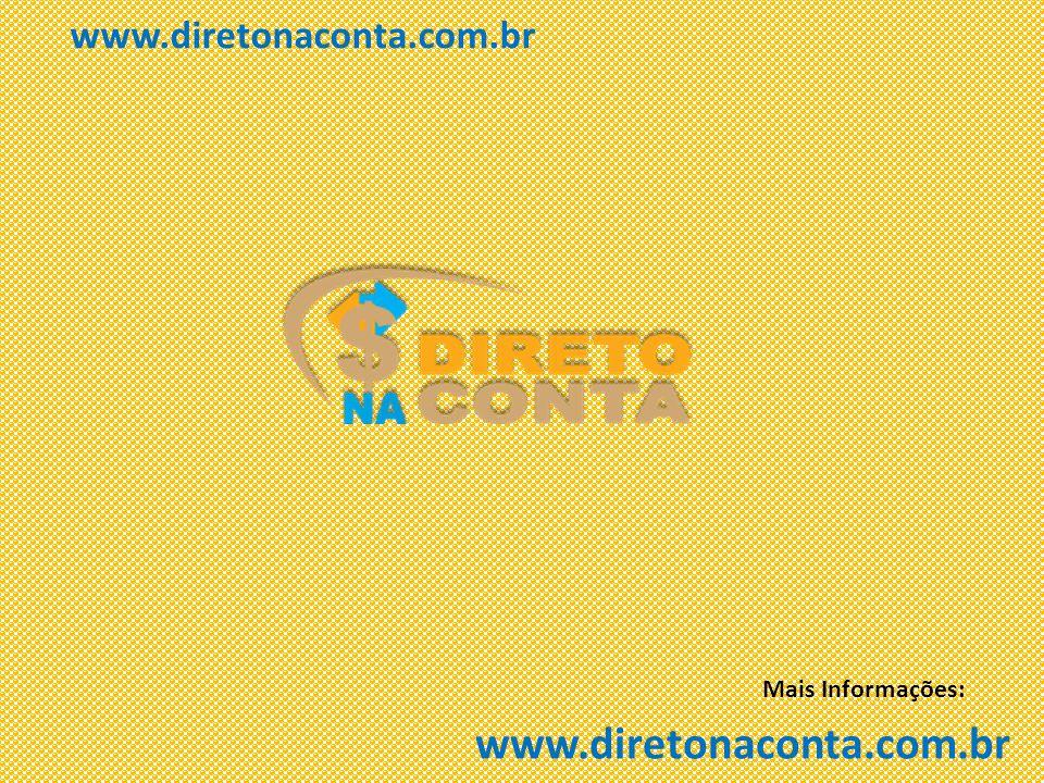 Mais Informações: www.diretonaconta.com.br