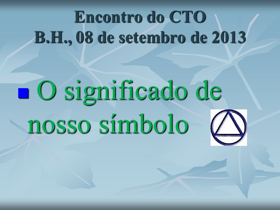 Encontro do CTO B.H., 08 de setembro de 2013 O significado de nosso símbolo O significado de nosso símbolo