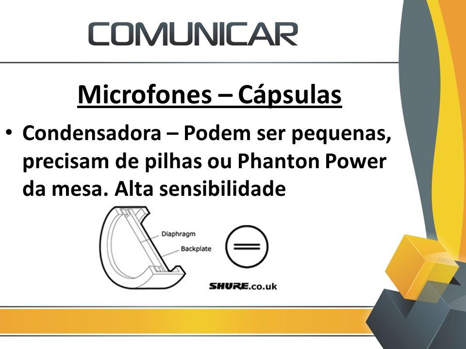 Microfones – Cápsulas Condensadora – Podem ser pequenas, precisam de pilhas ou Phanton Power da mesa. Alta sensibilidade