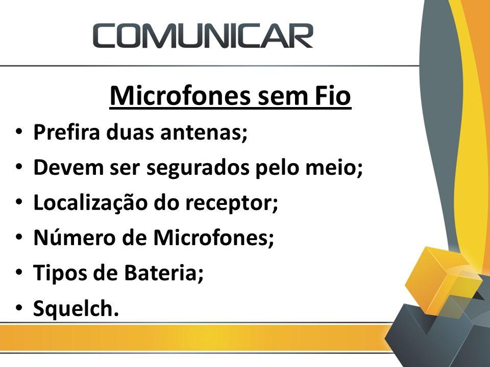 Microfones sem Fio Prefira duas antenas; Devem ser segurados pelo meio; Localização do receptor; Número de Microfones; Tipos de Bateria; Squelch.